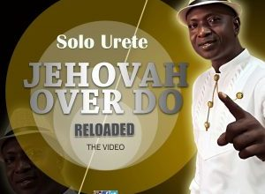 Evang Solo Urete – Jehovah Over Do