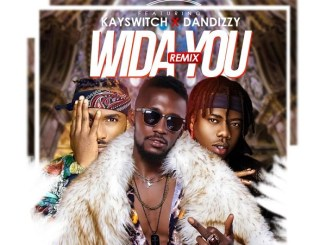 Abobi Eddieroll – Wida You (Remix) ft. DanDizzy, Kayswitch