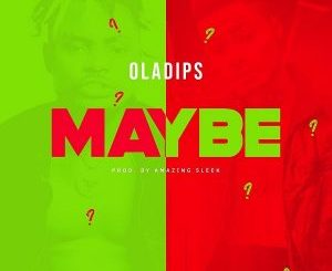 Oladips – Maybe [Lyrics]