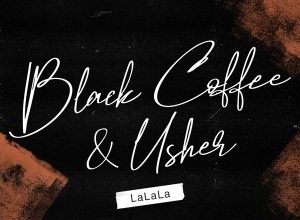 Black Coffee ft. Usher – LaLaLa (Lyrics)