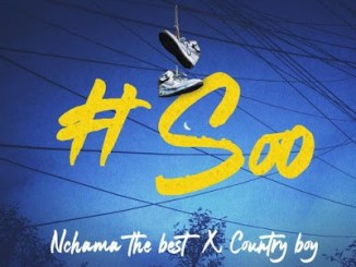 """Nchama The Best ft. Country Boy – """"Soo"""""""