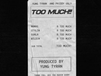 Yung Tyran Ft. Priddy Ugly – Too Much