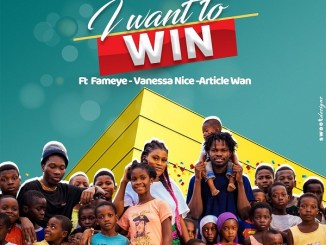 Ashley Chuks – I Want To Win ft. Fameye, Article Wan, Vanessa Nice