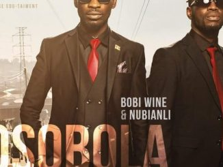 "[Audio + Video] Bobi Wine ft. Nubian Li – ""Osobola"""