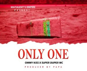 "Ommy Kiss ft. Super Duper Mc – ""Only One"""