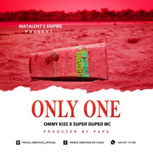 """Ommy Kiss ft. Super Duper Mc – """"Only One"""""""