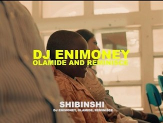 VIDEO DJ Enimoney – Shibinshi ft. Olamide, Reminisce