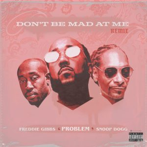 Problem – Don't Be Mad At Me Ft. Freddie Gibbs & Snoop Dogg