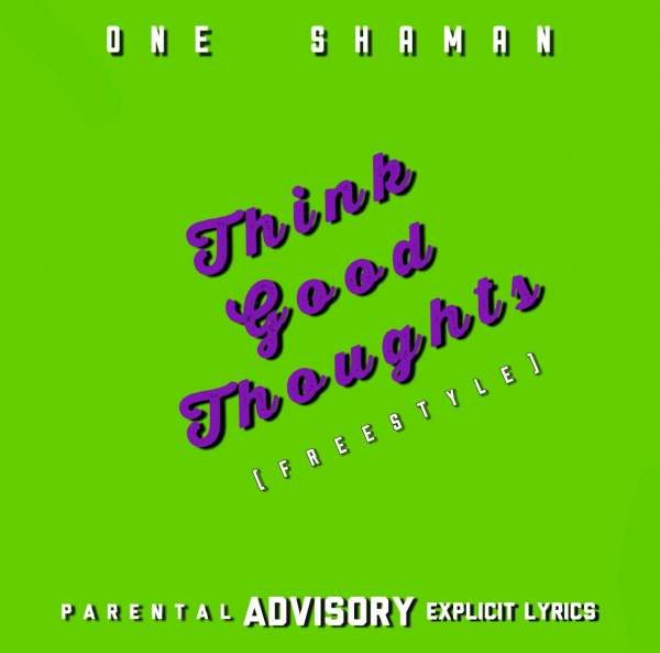 One Shaman – Think Good Thoughts (Freestyle) one shaman think good thoughts freestyle one shaman think good thoughts freestyle www hitvibes com