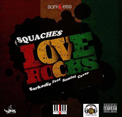 Squaches Love Rocks Sarkodie Ft Samini cover Killa Riddim