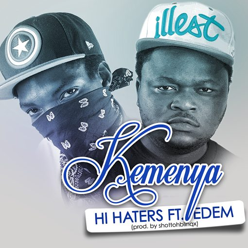 Kemenya ft Edem Hi Haters Prod by Shottoh Blinqx