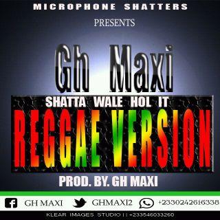 Gh Maxi Shatta Wale Hol itReggae Version