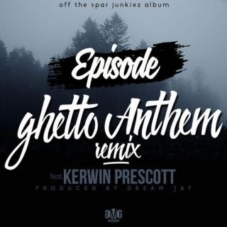 Episode Ghetto Anthem Remix Feat Kerwin Prescott Prod by Dream Jay