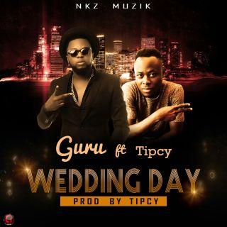 Guru ft Tipcy Weddin Day Prod