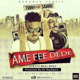 Tinny Ame Fee Dede Feat