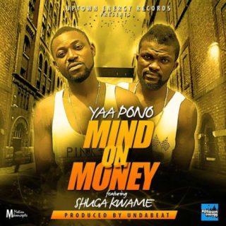 Yaa Pono Mind On Money MOM Feat Shuga Kwame Prod by Unda Beats