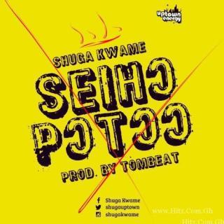 Shuga Kwame Seiho Potoo Prod