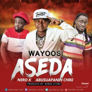 Wayoosi Aseda ft Nero X Abusuapanin Chiki Prod