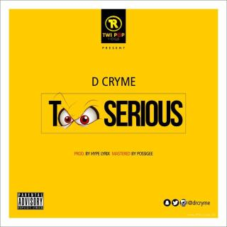 D Cryme Too Serious Prod By Hype Lyrix