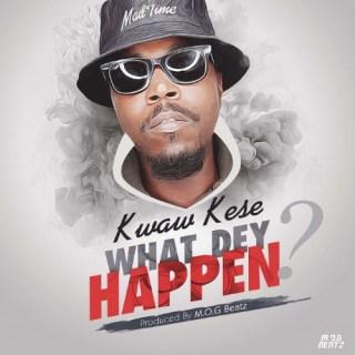 Kwaw Kese What Dey Happen Prod