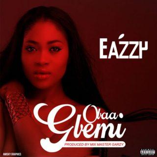 Eazzy – Obaa Gbemi Prod