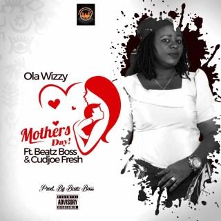 Ola Wizzy Mothers Day Ft Beatz Boss Cudjoe Fresh Prod By Beatz