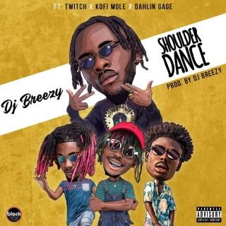 DJ Breezy Ft Twitch Kofi Mole Dahlin Gage   Shoulder Dance Prod Dj Breezy