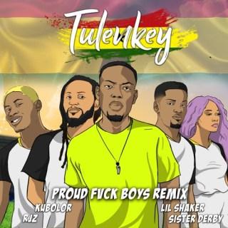 Tulenkey Proud Fuck Boys Ghana Version Feat Lil Shaker RJZ Kubolor Sister Derby