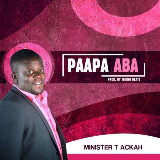 Minister T Ackah - Paapa Aba (Prod. By Jocino Beats)