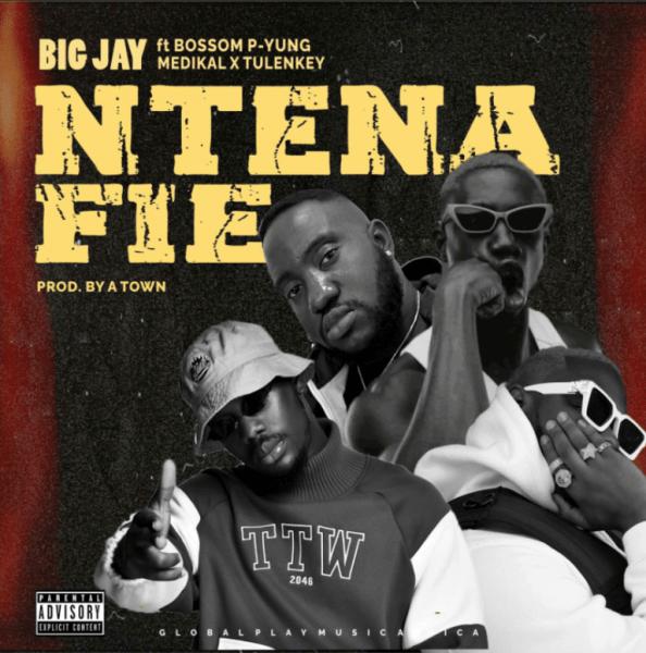 Big Jay Ntena Fie ft Bosom P-Yung, Medikal x Tulenkey