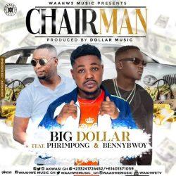 Big Dollar Chairman ft Phrimpong Bennibwoy