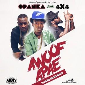Opanka - Awoof Apae ft. 4X4 (Prod. By Masta Garzy)