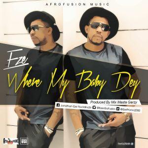 Eze - Where My Baby Dey (Prod. By Masta Garzy)