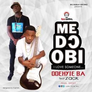 Odehyie Ba ft Zack - Me D) Obi (Prod B Hepsey)