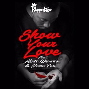 Pappy Kojo - Show Your Love Feat. Akiti WroWro & Nana Yaa (Prod. by Guiltybeatz)