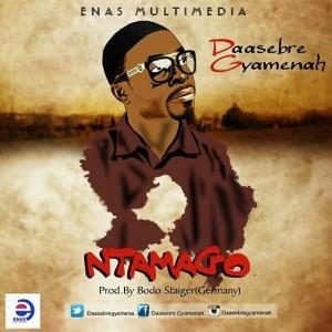 Daasebre Gyamenah - Ntamgo (Prod. By Staiger)