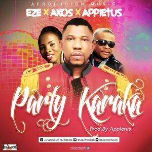 Eze X Appietus X Akos - Party Karaka (Prod. By Appietus