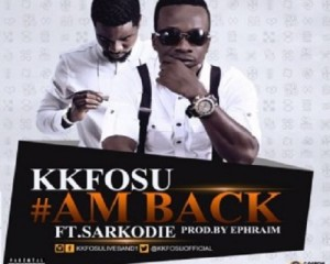 KK Fosu - Am Back ft Sarkodie (Prod By Ephraim)