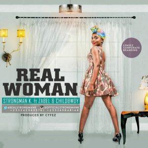 Strongman K - Real Woman (Feat. Zabel x ChildBwoy) Prod. by Cyfez