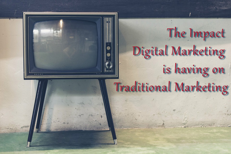 The Impact Digital Marketing is having on Traditional Marketing