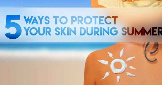 5 Ways to Protect Your Skin during Summer