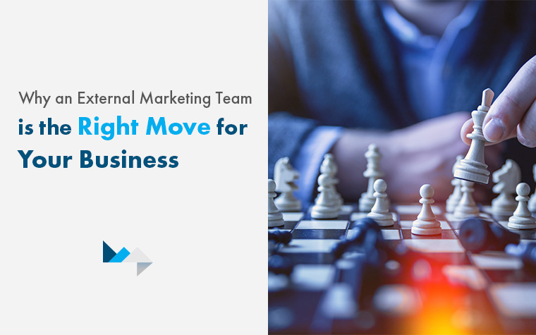 Why an External Marketing Team is the Right Move for Your Business