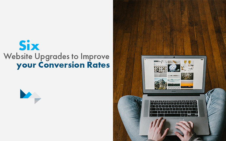 Six Website Upgrades to Improve your Conversion Rates