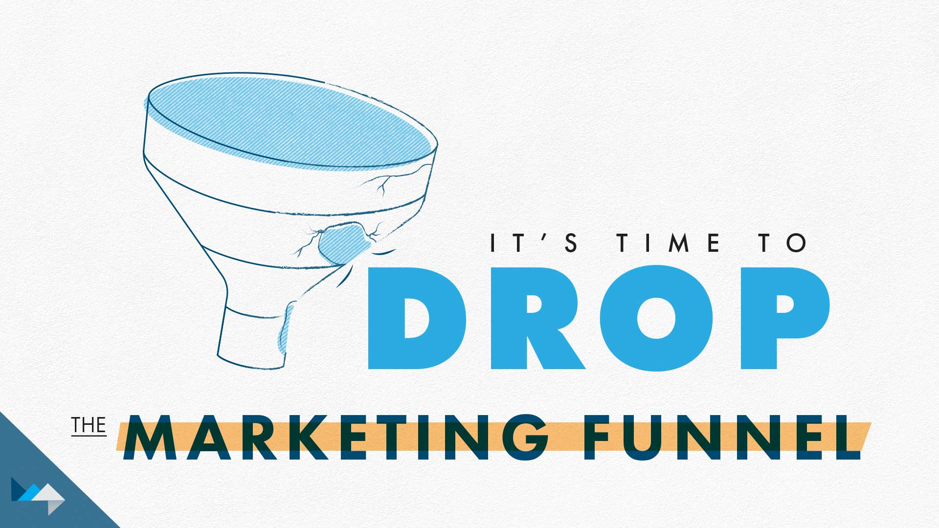It's Time to Drop the Marketing Funnel