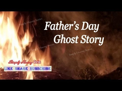 Father's Day Hmong Ghost Story| Sad and  Scary 6/16/2019