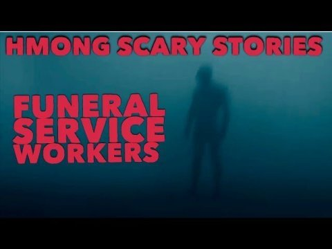 HMONG SCARY STORIES FUNERAL SERVICE WORKERS