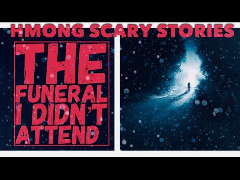 HMONG SCARY STORIES THE FUNERAL I DIDN'T ATTEND