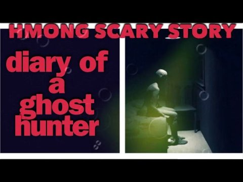 HMONG SCARY STORY Diary Of A Ghost Hunter