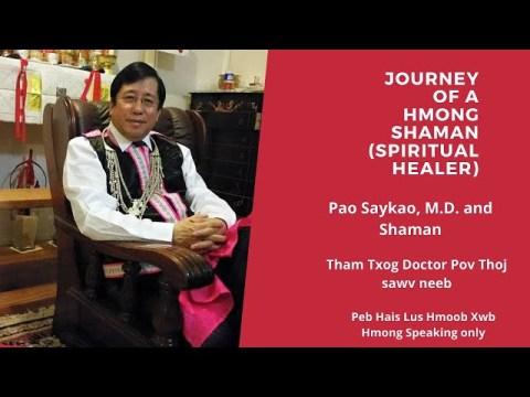 EP 12:  THE JOURNEY OF A HMONG SPIRITUAL HEALER (SHAMAN)- DR. PAO SAYKAO, MEDICAL DOCTOR AND SHAMAN