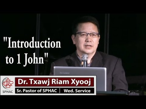 "07-29-2020    Wednesday Service ""Introduction to 1 John""    Dr. Txawj Riam Xyooj"